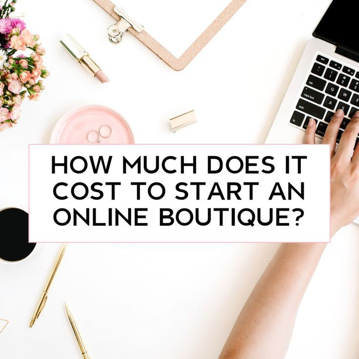 How Much Does It Cost To Start An Online Boutique