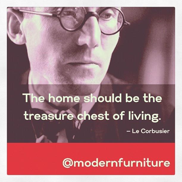 """""""""""El hogar debe ser el cofre del tesoro de la vida"""" -Le Corbusier"""