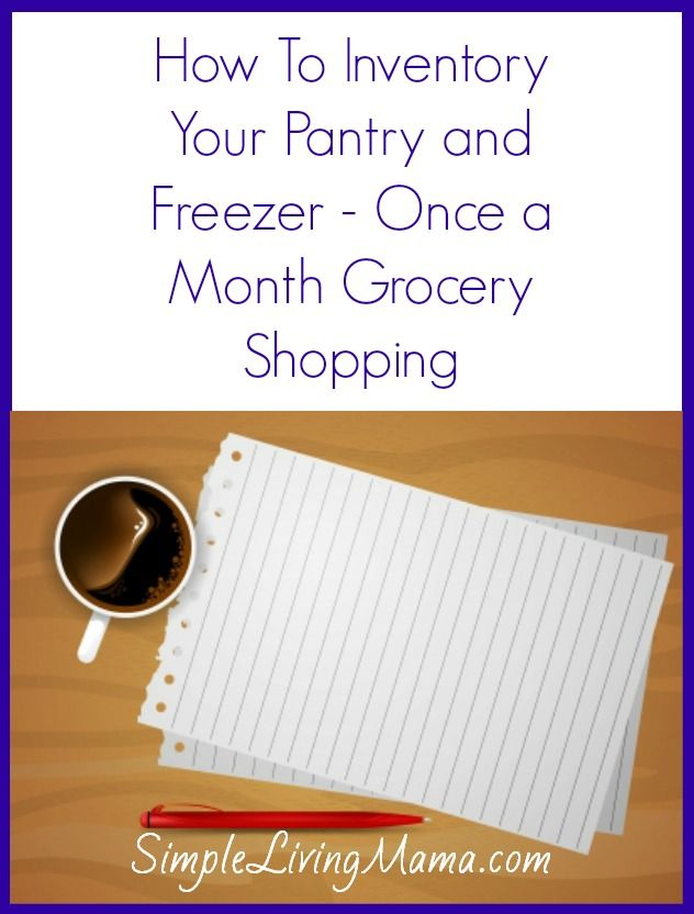 How To Inventory Your Pantry and Freezer - Once a Month Grocery Shopping - Simple Living Mama