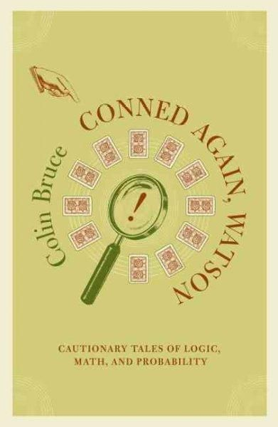 Conned Again, Watson!: Cautionary Tales of Logic, Math, and Probability