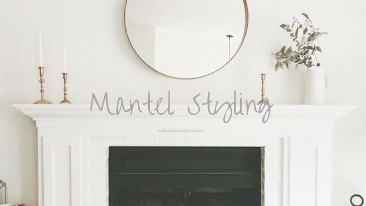 6 Ways to Style your Fireplace Mantel