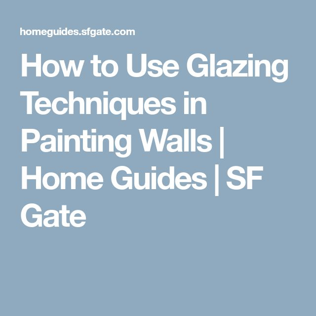 How to Use Glazing Techniques in Painting Walls | Home Guides | SF Gate