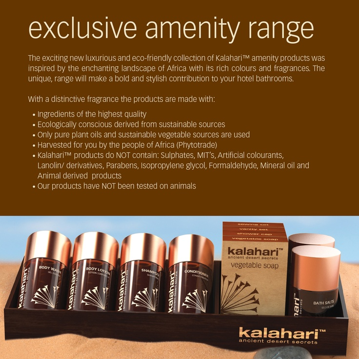 www.kalaharistyle.com Kalahari is available in an exclusive range of products including body, spa, lifestyle and hotel amenities