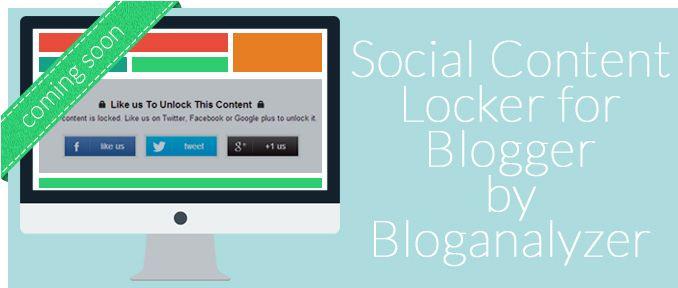 Social Content Locker for Blogger !! Coming Soon !! at http://bloganalyzer.blogspot.com