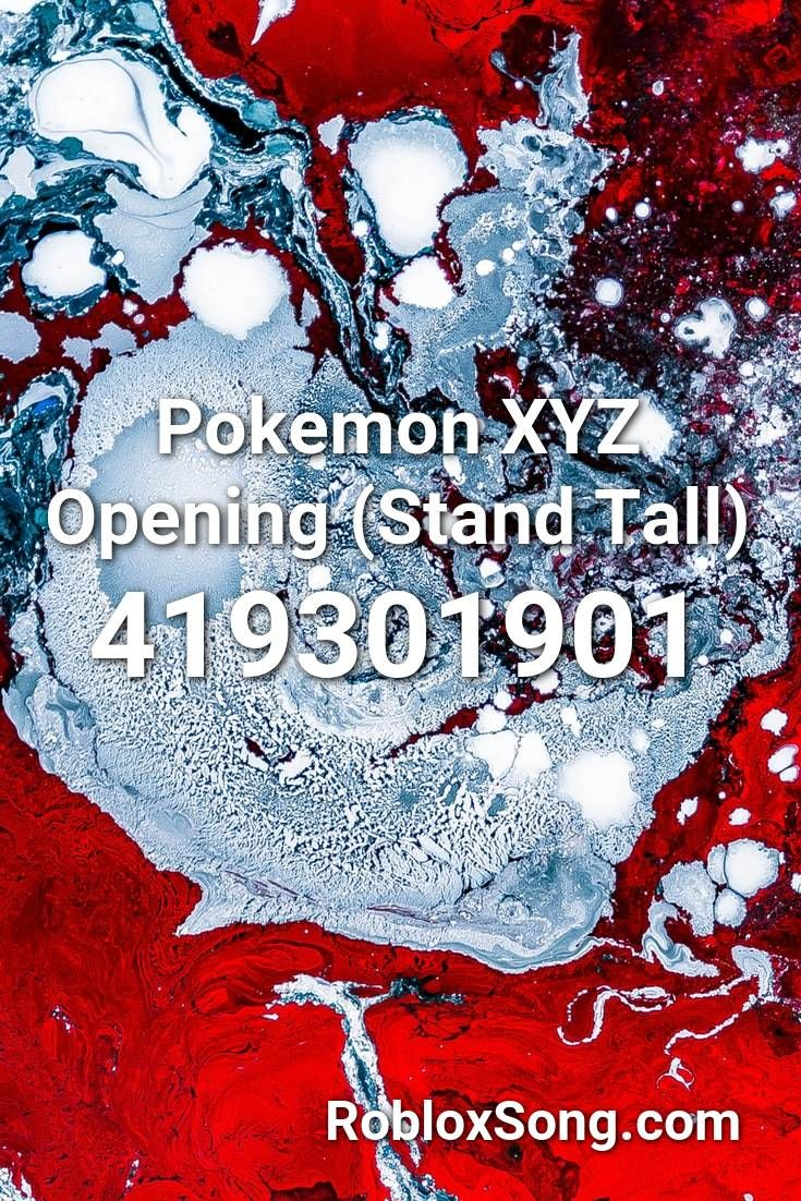 Pokemon Xyz Opening Stand Tall Roblox Id Roblox Music Codes In