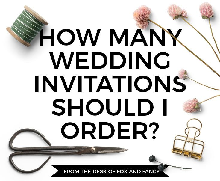 Fox and Fancy Wedding Advice: How many invitations should you order? Figuring out how many to order can be tricky, but we have a few suggestions for you!