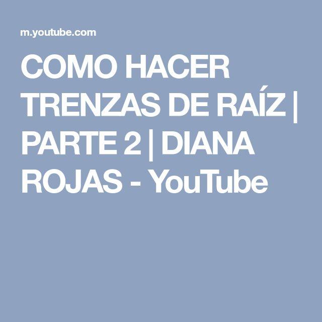 COMO HACER TRENZAS DE RAÍZ | PARTE 2 | DIANA ROJAS - YouTube