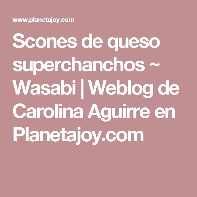 Scones de queso superchanchos ~ Wasabi | Weblog de Carolina Aguirre en Planetajoy.com