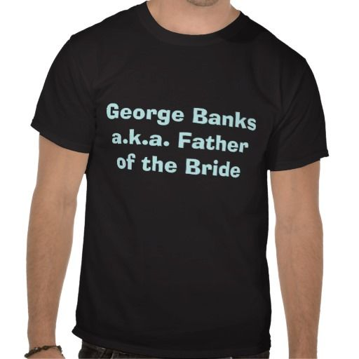 George Banks a.k.a. Father of the Bride Shirts