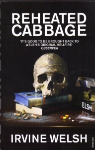 Irvine Welsh - Reheated Cabbage