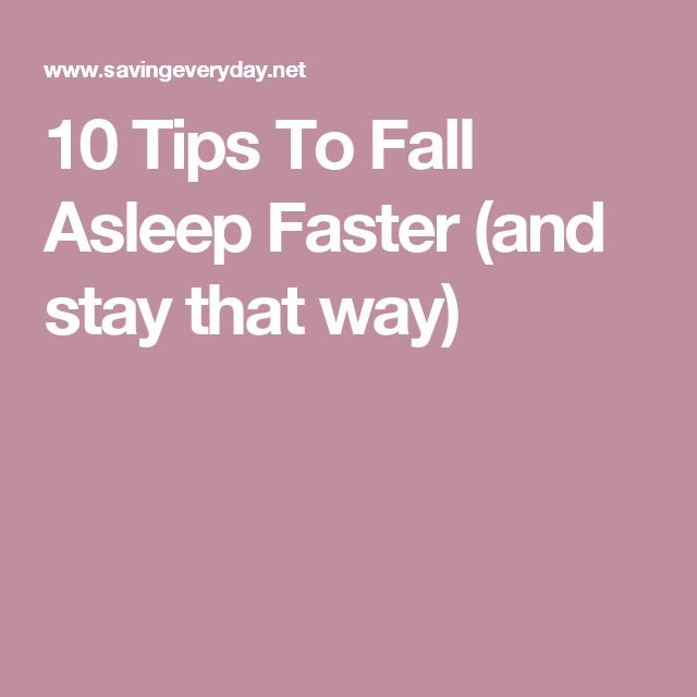 10 Tips To Fall Asleep Faster (and stay that way)