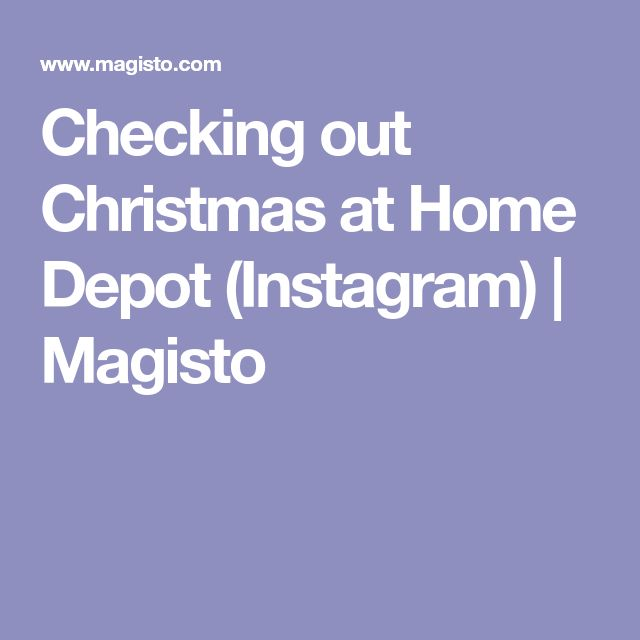 Checking out Christmas at Home Depot (Instagram) | Magisto
