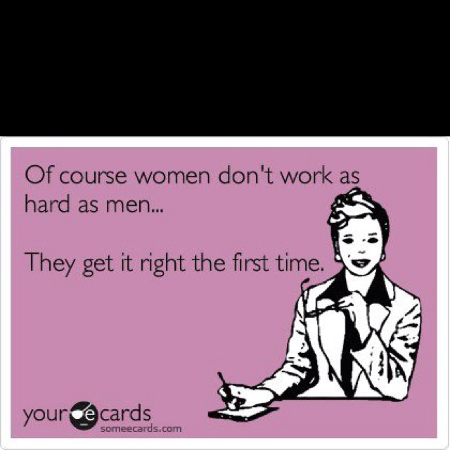 Lol. I will print and share with my male counterparts at work!   It's about time this saying is in print!