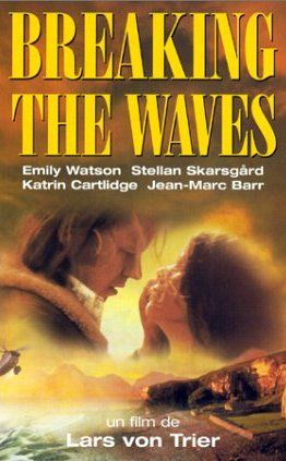 Breaking the Waves (1996) Directed by Lars von Trier.  With Emily Watson, Stellan Skarsgård, Katrin Cartlidge, Jean-Marc Barr. Oilman Jan is paralyzed in an accident. His wife, who prayed for his return, feels guilty; even more, when Jan urges her to have sex with another.