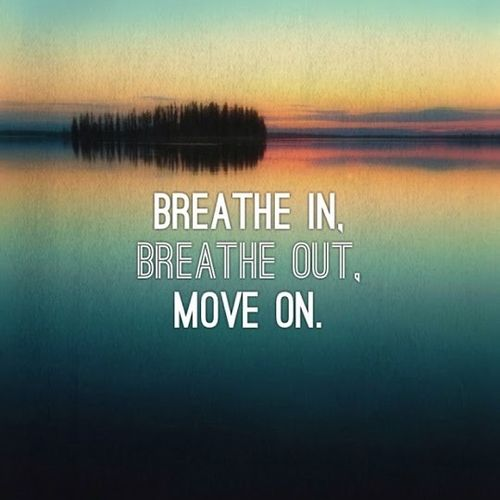 Breathe In, Breathe Out, Move On Pictures, Photos, and Images for Facebook, Tumblr, Pinterest, and Twitter