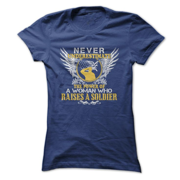 Never underestimate a Woman who raises a soldier. Support Our Troops United States of America U.S. Military Patriotic Quotes, Sayings,T-Shirts, Hoodies, Tees, Hats, Coffee Cup Mugs, Gifts.