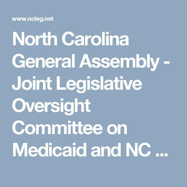 North Carolina General Assembly - Joint Legislative Oversight Committee on Medicaid and NC Health Choice (Non-Standing Committee)