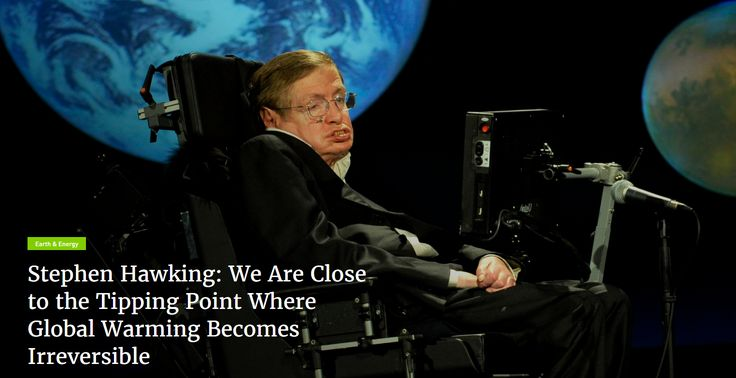 """We are close to the tipping point where #globalwarming becomes irreversible. Trump's action could push the Earth over the brink, to become like Venus, with a temperature of two hundred and fifty degrees, and raining sulphuric acid.""  - #StephenHawking, physicist #climate #change #climatechange #energy #environment"