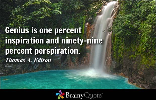 Genius is one percent inspiration and ninety-nine percent perspiration. - Thomas A. Edison #brainyquote #QOTD #wisdom #waterfalls