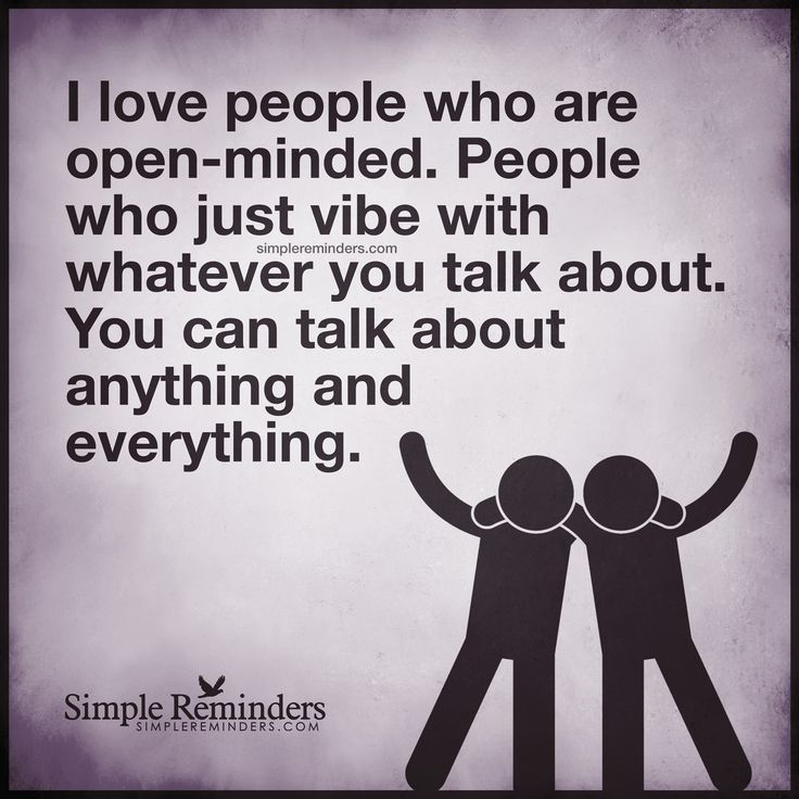 openminded people i love people who are openminded people who just vibe with whatever you