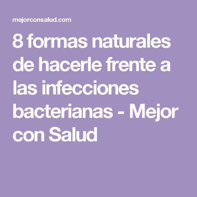8 formas naturales de hacerle frente a las infecciones bacterianas - Mejor con Salud