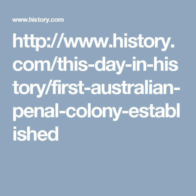 http://www.history.com/this-day-in-history/first-australian-penal-colony-established
