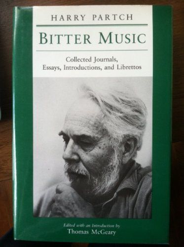 "Bitter Music: Collected Journals, Essays, Introductions, and Librettos (Music in American Life):   Now in paper for the first time, ""Bitter Music"" is a generous volume of writings by one of the twentieth century's great musical iconoclasts. Rejecting the equal temperament and concert traditions that have dominated western music, Harry Partch adopted the pure intervals of just intonation and devised a 43-tone-to-the-octave scale, which in turn forced him into inventing numerous musical ..."