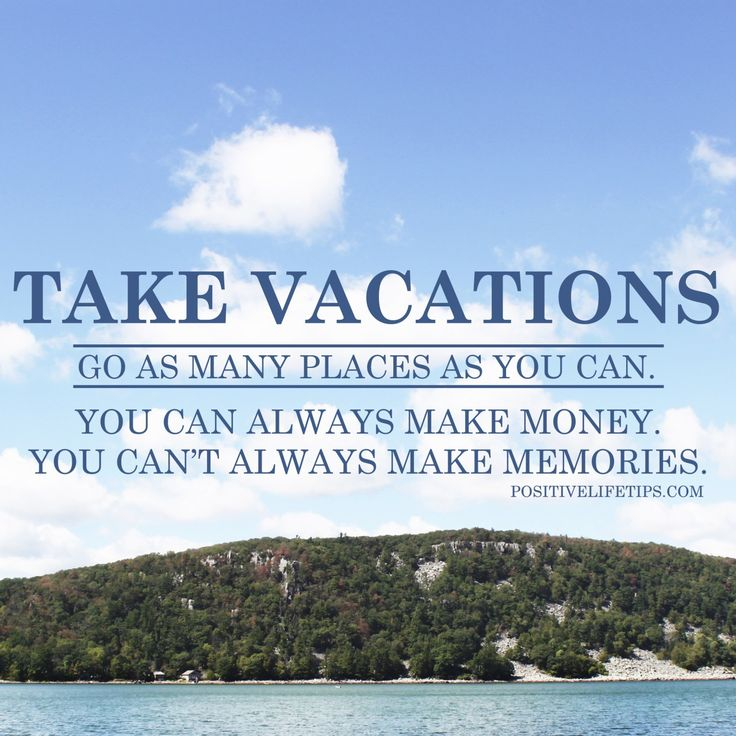 Take Vacations! Create Memories!