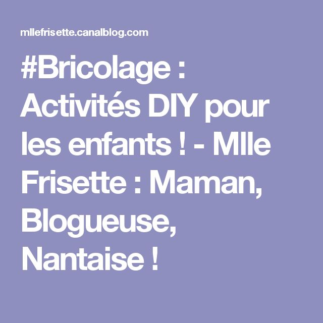#Bricolage : Activités DIY pour les enfants ! - Mlle Frisette : Maman, Blogueuse, Nantaise !