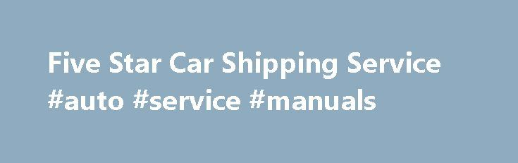 Five Star Car Shipping Service #auto #service #manuals http://autos.remmont.com/five-star-car-shipping-service-auto-service-manuals/  #auto transportation # Transport Reviews February 25, 2015 I am a Father getting my Daughters car from the East to the West Coast for her first job out of college.... Read more >The post Five Star Car Shipping Service #auto #service #manuals appeared first on Auto.