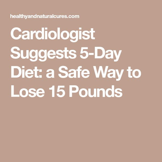 Cardiologist Suggests 5-Day Diet: a Safe Way to Lose 15 Pounds