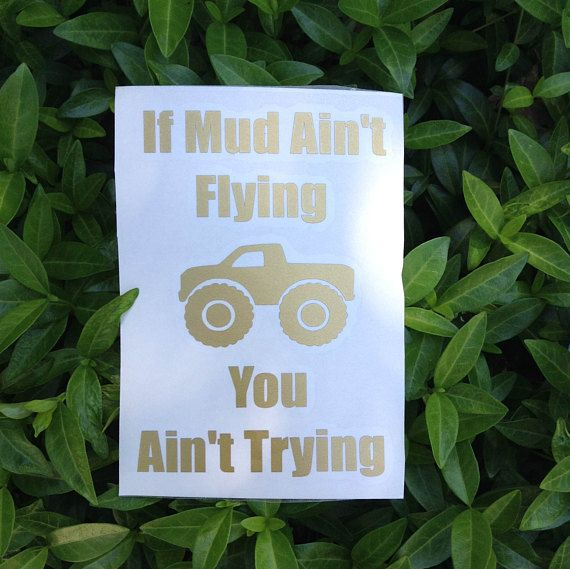 "If Mud Ain't Flying You Ain't Trying Vinyl Decal. Car Decal, Window Decal, Laptop Decal, Sticker, Muddling, Lifted truck, Redneck, Quote, 5"" h x 3.5"" w."
