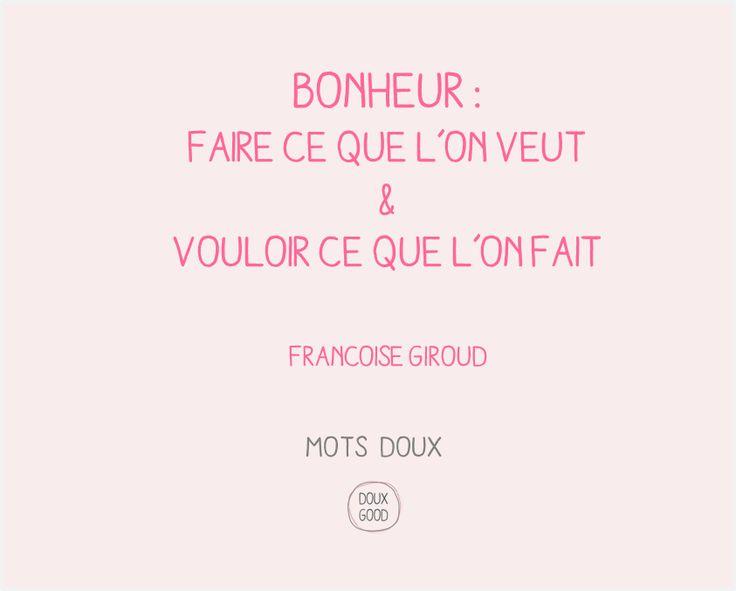 Mots doux de Doux Good Bonheur : faire ce que l'on veut & vouloir ce que l'on fait - Françoise Giroud
