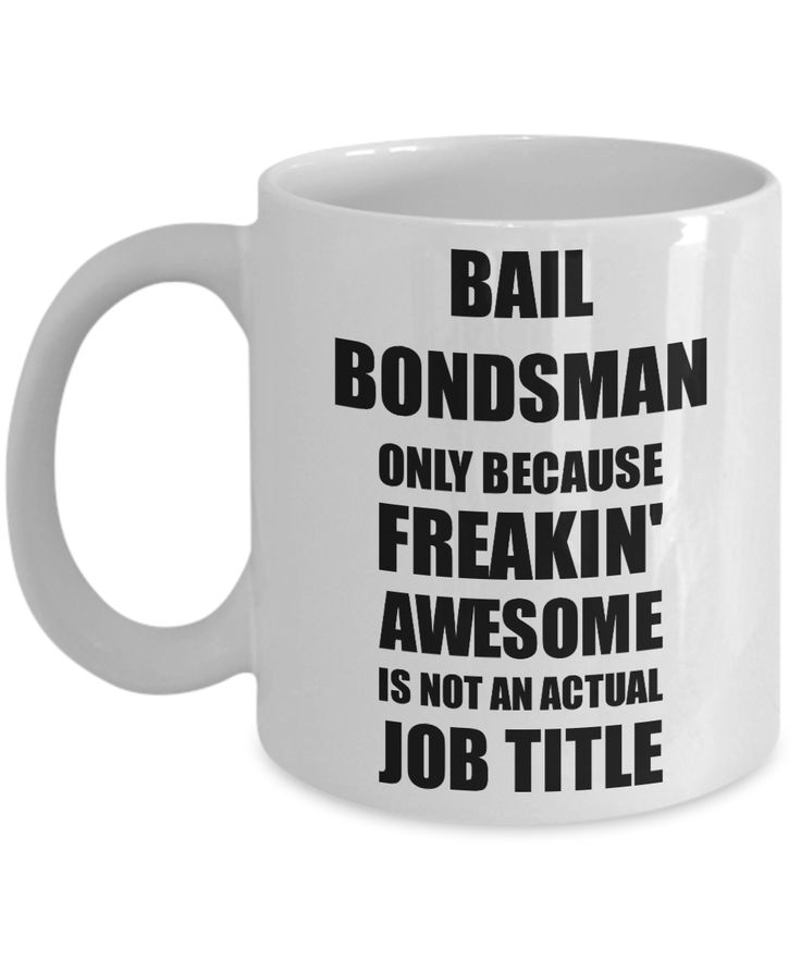 Bail Bondsman Mug Freaking Awesome Funny Gift Idea for Coworker Employee Office Gag Job Title Joke Coffee Tea Cup