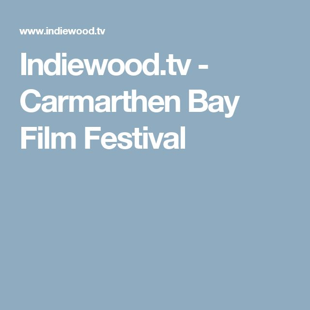Indiewood.tv - Carmarthen Bay Film Festival