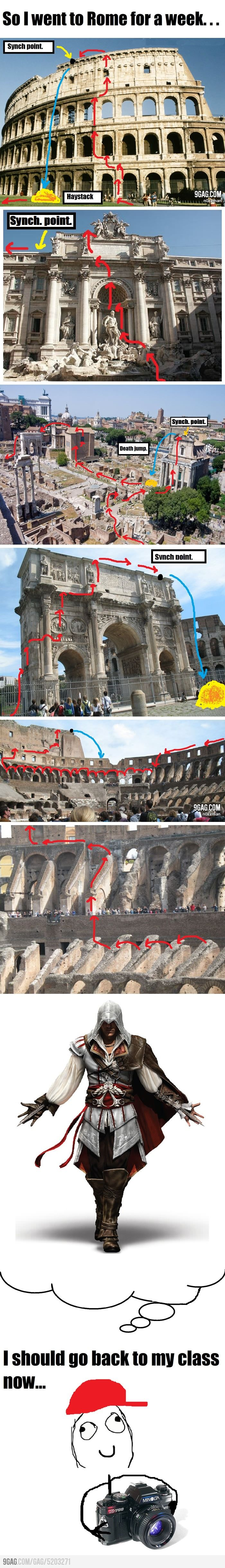 This is what I did summer of 2011 during my Assassin's Creed tour of Italy