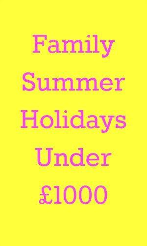 Family Summer Holidays Under £1000