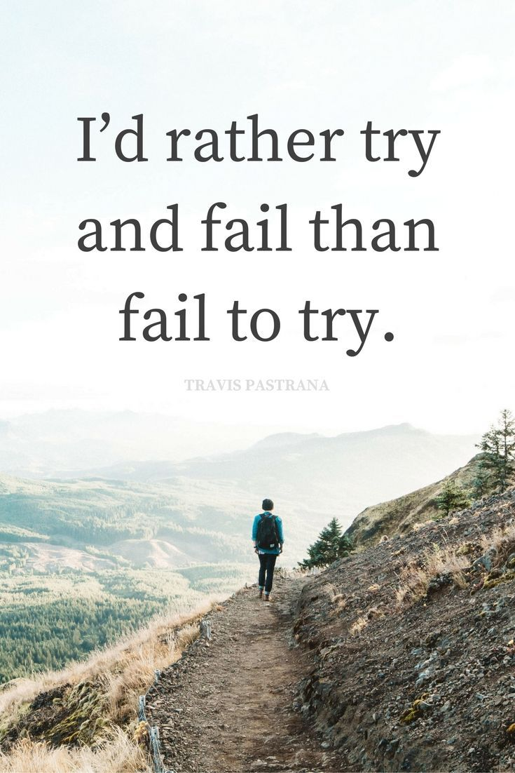 """""""I'd rather try and fail than fail to try."""" - Travis Pastrana"""