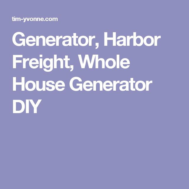 Generator, Harbor Freight, Whole House Generator DIY