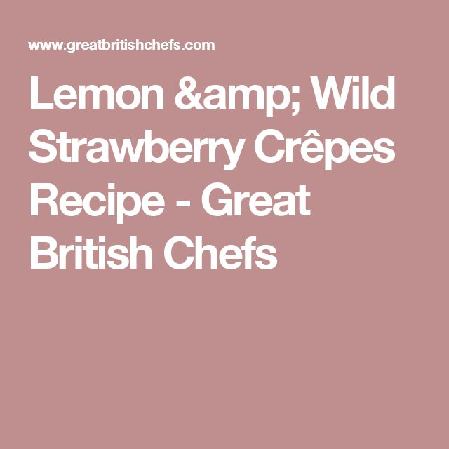 Lemon & Wild Strawberry Crêpes Recipe - Great British Chefs