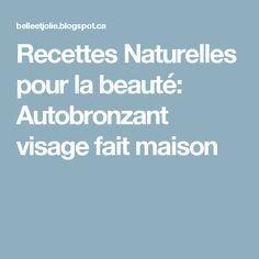Recettes Naturelles pour la beauté: Autobronzant visage fait maison