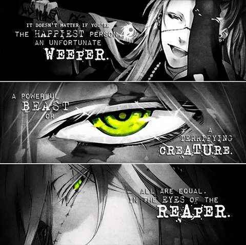 It doesn't matter if you're the happiest person or an unfortunate weeper. A powerful beast or a terrifying creature. All are equal in the eyes of the reaper.