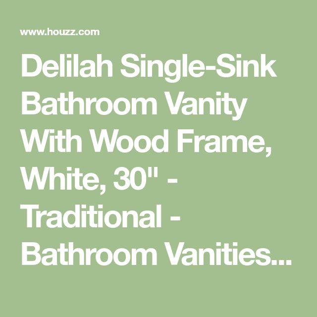 "Delilah Single-Sink Bathroom Vanity With Wood Frame, White, 30"" - Traditional - Bathroom Vanities And Sink Consoles - by Maykke"