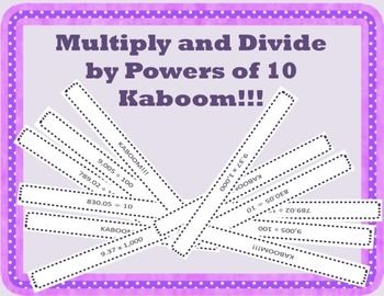 Students will practice multiplying and dividing by powers of 10 in this simple engaging math game.Students take turns pulling problems from the Kaboom container and solving them. Each problem they solve correctly they keep, if they pull a Kaboom strip they must discard all of their strips.
