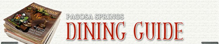 Pagosa Springs Dining Guide - dining, restaurant, bar, cafe, breakfast, lunch, dinner, beer, wine, menu, service, map