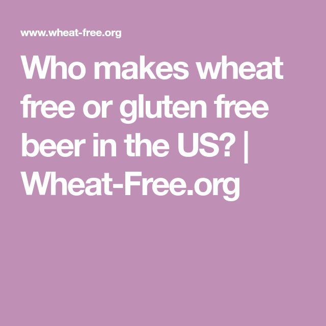 Who makes wheat free or gluten free beer in the US? | Wheat-Free.org
