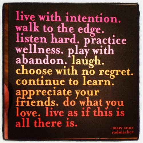I love this.  Live with intention and purpose.  LAUGH. :)  #inspirationalquote  #love  #live  #learn  #life