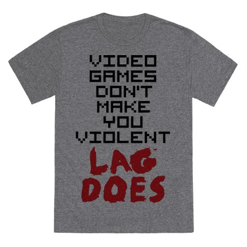 Everybody knows that video games don't make you violent, lag does! This funny shirt is perfect for gamers everywhere! If you love gaming, online games, MMORPGS like World of Warcraft, League of Legends, and DC Universe, or shooters like Call of Duty, Halo, or Battlefield, this shirt is for you, nerd! It doesn't matter if you prefer Playstation, XBox, Wii, or PC, this message is universal!