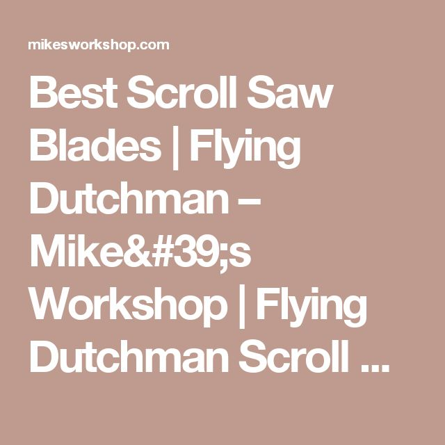 Best Scroll Saw Blades | Flying Dutchman – Mike's Workshop | Flying Dutchman Scroll Saw Blades