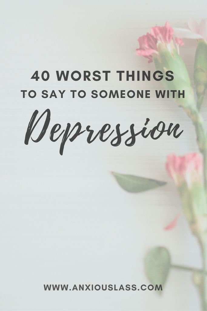 40 Worst Things To Say To Someone With Depression  Anxiety, Social Anxiety, Mental Health, Mental illness, Depression, Advice, Tips, Overcome, Help
